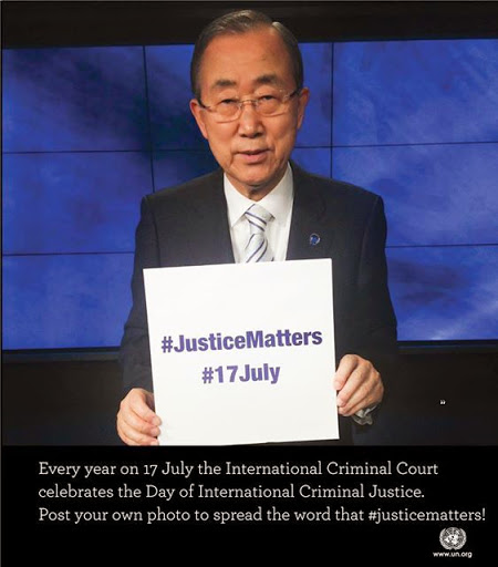 Ban Kin Moon holding a sign on July 17 celebrating International Criminal Court, The body in charge to keep justice in the world, and punish those that transgresses it.